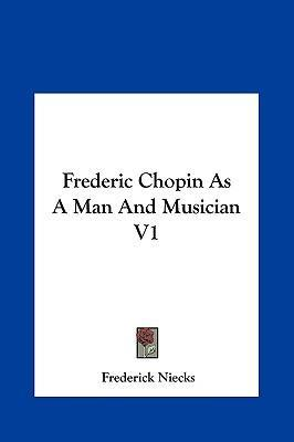 Frederic Chopin as a Man and Musician V1