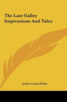 The Last Galley Impressions and Tales the Last Galley Impressions and Tales
