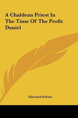 A Chaldean Priest in the Time of the Profit Daniel