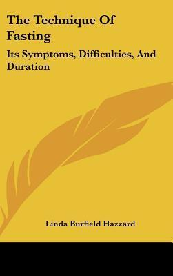 The Technique of Fasting : Its Symptoms, Difficulties, and Duration – Linda Burfield Hazzard