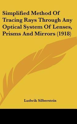 Simplified Method of Tracing Rays Through Any Optical System of Lenses, Prisms and Mirrors (1918)