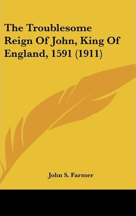 The Troublesome Reign of John, King of England, 1591 (1911)