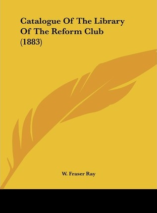Catalogue of the Library of the Reform Club (1883)