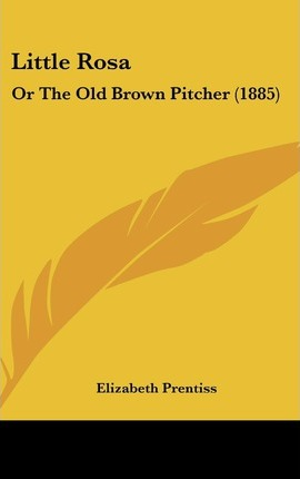 Little Rosa  Or the Old Brown Pitcher (1885)