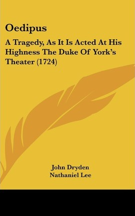 Oedipus  A Tragedy, as It Is Acted at His Highness the Duke of York's Theater (1724)