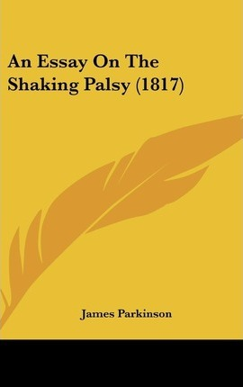 an essay on the shaking palsy 1817 An essay on the shaking palsy 1817 us-based service has hired native writers with graduate degrees, capable of completing all types of papers on any academic level.