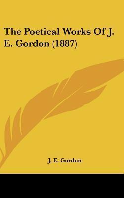 The Poetical Works of J. E. Gordon (1887)