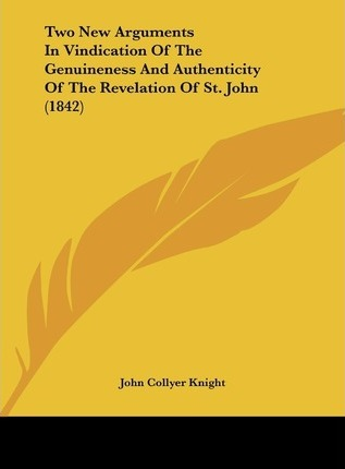 Two New Arguments in Vindication of the Genuineness and Authenticity of the Revelation of St. John (1842)