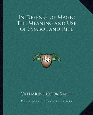 In Defense Of Magic The Meaning And Use Of Symbol And Rite