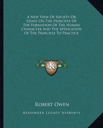 a new view of society or essays on the principle of the formation  a new view of society or essays on the principle of the formation of the human