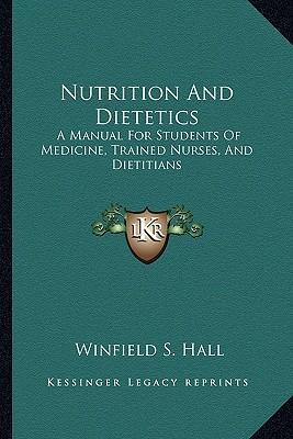 Nutrition and Dietetics : A Manual for Students of Medicine, Trained Nurses, and Dietitians – Winfield S Hall