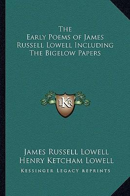 The Early Poems of James Russell Lowell Including the Bigelow Papers