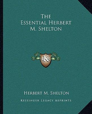 The Essential Herbert M. Shelton