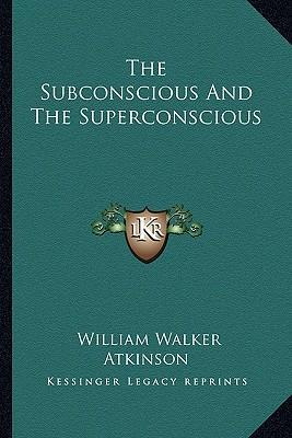 The Subconscious and the Superconscious : William Walker