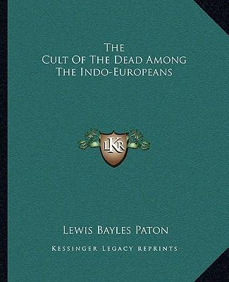 The Cult of the Dead Among the Indo-Europeans