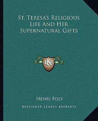 St. Teresa's Religious Life and Her Supernatural Gifts