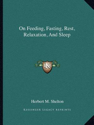 On Feeding, Fasting, Rest, Relaxation, and Sleep