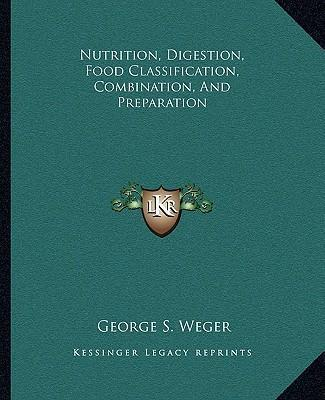 Nutrition, Digestion, Food Classification, Combination, and Preparation