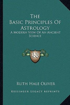 The Basic Principles of Astrology  A Modern View of an Ancient Science