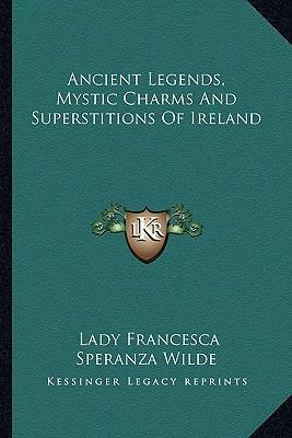 Ancient Legends, Mystic Charms and Superstitions of Ireland