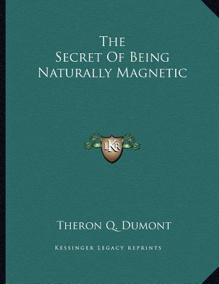The Secret of Being Naturally Magnetic