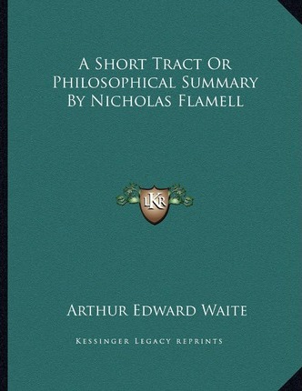 A Short Tract or Philosophical Summary  Nicholas Flamell