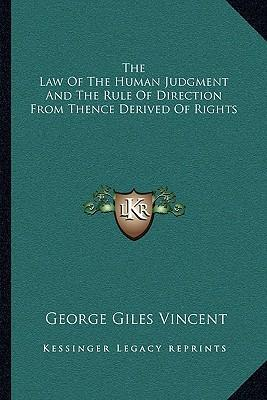 The Law of the Human Judgment and the Rule of Direction from Thence Derived of Rights