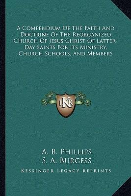 A Compendium of the Faith and Doctrine of the Reorganized Church of Jesus Christ of Latter-Day Saints for Its Ministry, Church Schools, and Members