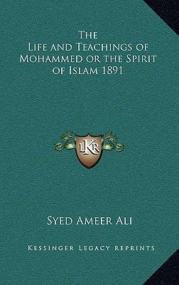 The Life and Teachings of Mohammed or the Spirit of Islam 1891