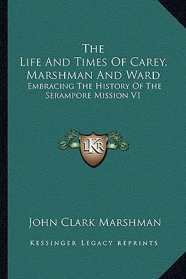 The Life and Times of Carey, Marshman and Ward