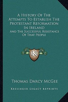 A History of the Attempts to Establish the Protestant Reformation in Ireland