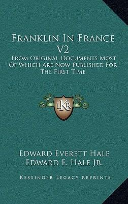 Franklin in France V2  From Original Documents Most of Which Are Now Published for the First Time The Treaty of Peace and Franklin's Life Till His Return