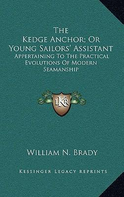 The Kedge Anchor; Or Young Sailors' Assistant  Appertaining to the Practical Evolutions of Modern Seamanship