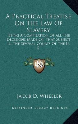 A Practical Treatise on the Law of Slavery