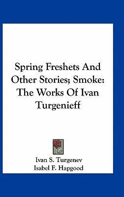 Spring Freshets and Other Stories; Smoke  The Works of Ivan Turgenieff