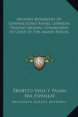 Military Biography of Generalissimo Rafael Leonidas Trujillo Molina, Commander in Chief of the Armed Forces