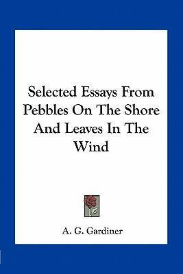 High School Vs College Essay Selected Essays From Pebbles On The Shore And Leaves In The Wind  A G  Gardiner   Topics For English Essays also Analysis Essay Thesis Selected Essays From Pebbles On The Shore And Leaves In The Wind  Reflective Essay Thesis Statement Examples