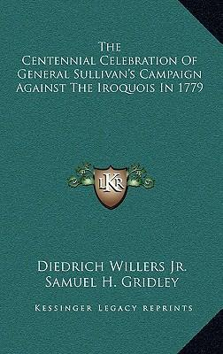 The Centennial Celebration of General Sullivan's Campaign Against the Iroquois in 1779