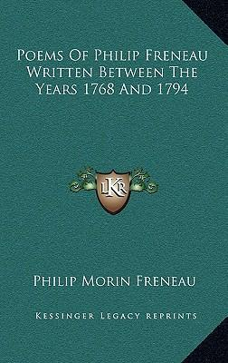 Poems of Philip Freneau Written Between the Years 1768 and 1794