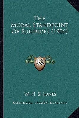 The Moral Standpoint of Euripides (1906) the Moral Standpoint of Euripides (1906)