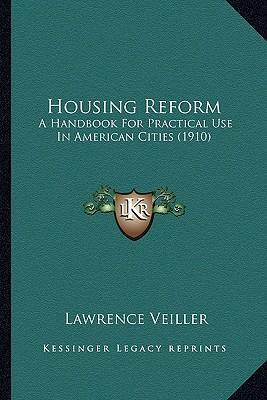 Housing Reform Housing Reform  A Handbook for Practical Use in American Cities (1910) a Handbook for Practical Use in American Cities (1910)