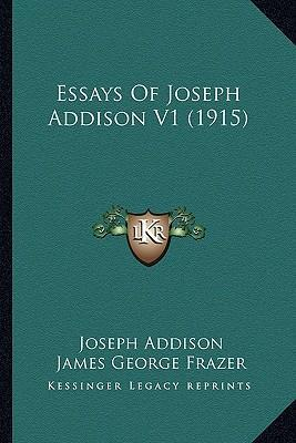 Essays of Joseph Addison V1 (1915) Essays of Joseph Addison V1 (1915 ...