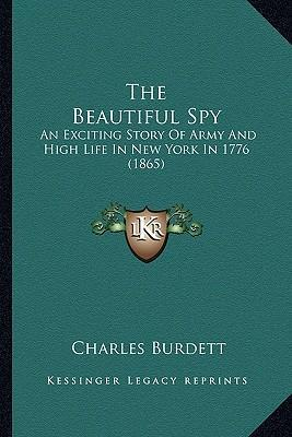The Beautiful Spy  An Exciting Story of Army and High Life in New York in 1776 (1865)
