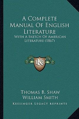 A Complete Manual of English Literature a Complete Manual of English Literature