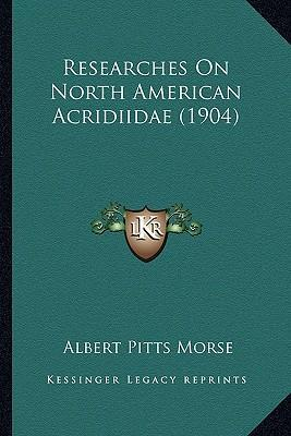 Researches on North American Acridiidae (1904) Researches on North American Acridiidae (1904)