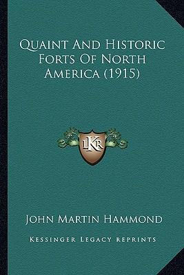 Quaint and Historic Forts of North America (1915) Quaint and Historic Forts of North America (1915)