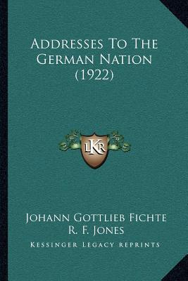 Addresses to the German nation. Translated by R.F. Jones and G.H. Turnbull