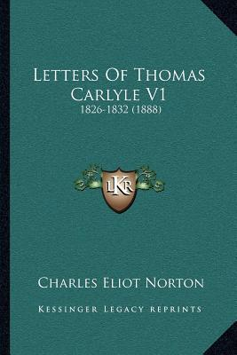 Letters of Thomas Carlyle V1 : 1826-1832 (1888)