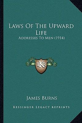 Laws of the Upward Life Laws of the Upward Life  Addresses to Men (1914) Addresses to Men (1914)