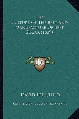The Culture of the Beet and Manufacture of Beet Sugar (1839)